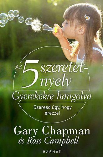 Az 5 szeretetnyelv: Gyerekekre hangolva - Szeresd úgy, hogy érezze!