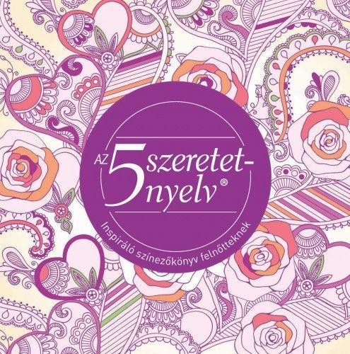 Az 5 szeretetnyelv - Inspiráló színező könyv felnőtteknek