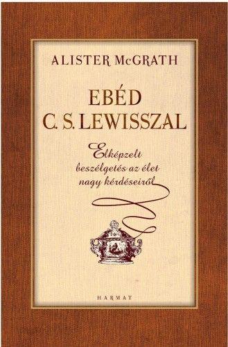 Ebéd C. S. Lewisszal - Alister E. McGrath pdf epub