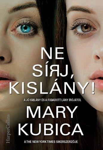 Ne sírj, kislány! - Mary Kubica pdf epub