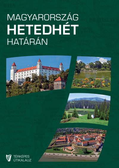 Magyarország hetedhét határán - Rendhagyó térképes útikalauz - 2., javított kiadás