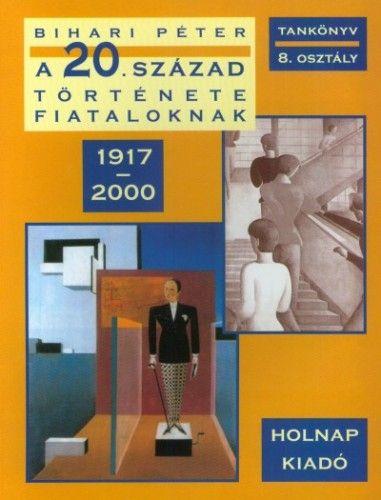 A 20. század története fiataloknak - Bihari Péter pdf epub