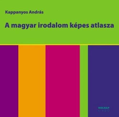 A magyar irodalom képes atlasza - Kappanyos András |
