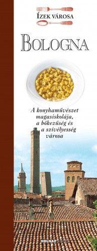 Bologna - Ízek városa