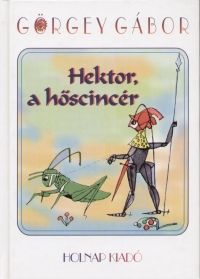 Hektor, a hőscincér - Görgey Gábor |