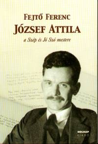 József Attila - A Szép és Jó Szó mestere