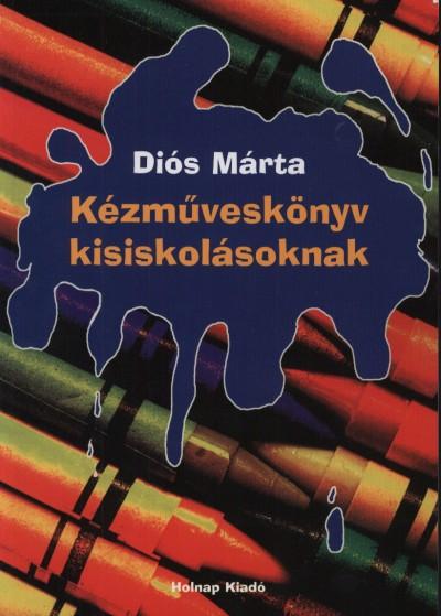 Kézműveskönyv kisiskolásoknak - Diós Márta pdf epub