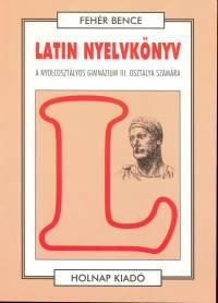 Latin nyelvkönyv - A nyolcosztályos gimnázium III. osztálya számára
