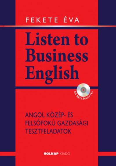 Listen to Business English - CD melléklettel - Angol közép- és felsőfokú gazdasági tesztfeladatok