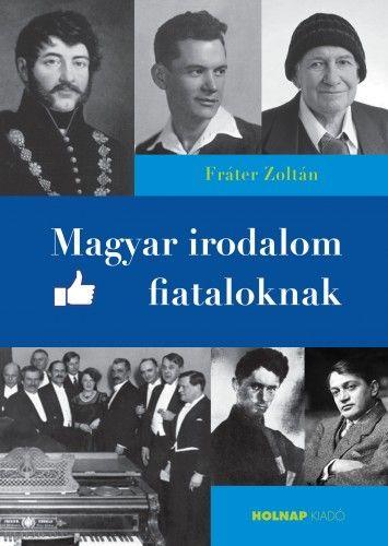 Magyar irodalom fiataloknak - Fráter Zoltán |