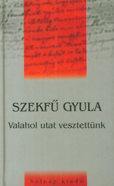 Valahol utat vesztettünk - Szekfű Gyula |