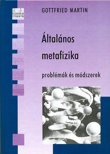 Általános metafizika - Gottfried Martin |