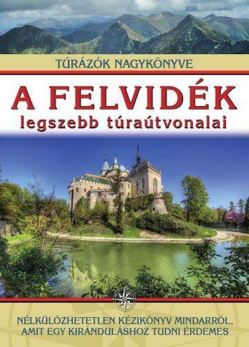 A Felvidék legszebb túraútvonalai - Túrázók nagykönyve - Dr. Nagy Balázs pdf epub