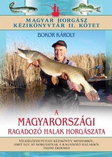 A magyarországi ragadozó halak horgászata - Magyar horgász kézikönyvtár II. kötet - Bokor Károly pdf epub