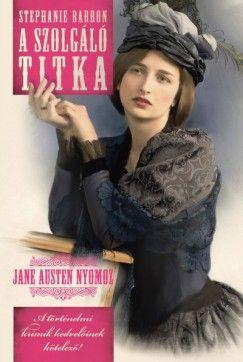 Stephanie Barron - A szolgáló titka - Jane Austen nyomoz 5.