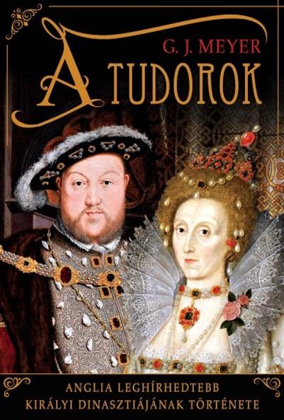 A Tudorok - Anglia leghírhedtebb királyi dinasztiájának története - G. J. Meyer |