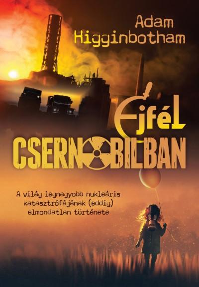 Éjfél Csernobilban - Adam Higginbotham pdf epub