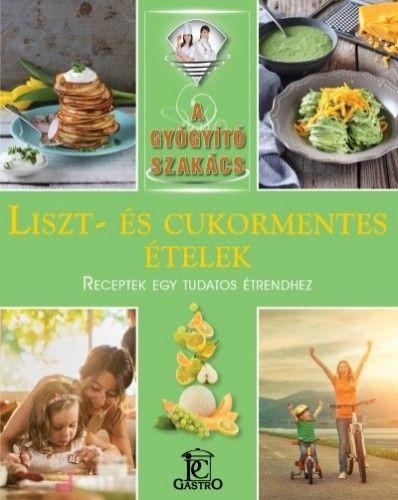 Liszt- és cukormentes ételek - A gyógyító szakács - Csigó Zita pdf epub