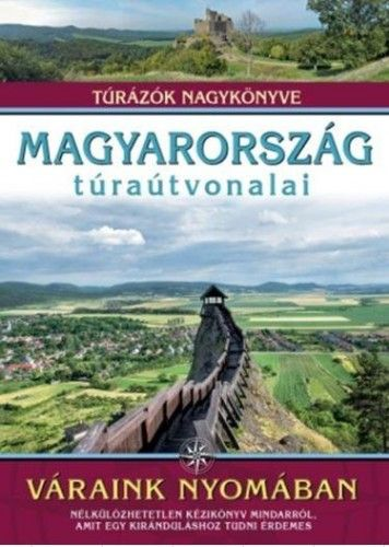 Magyarország túraútvonalai - Váraink nyomában - Dr. Nagy Balázs |