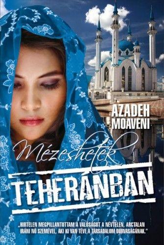 Mézeshetek Teheránban - Azadeh Moaveni pdf epub