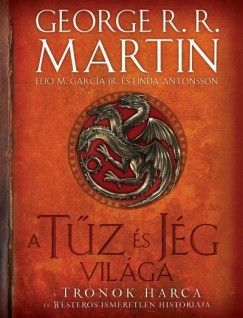 A tűz és jég világa - A Trónok harca és Westeros ismeretlen históriája - George R. R. Martin |