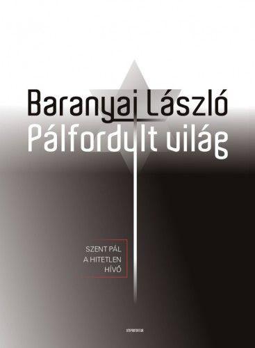 Pálfordult világ - Baranyai László |