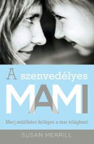 A szenvedélyes MAMI - Merj szülőként fellépni a mai világban! - Susan Merill |