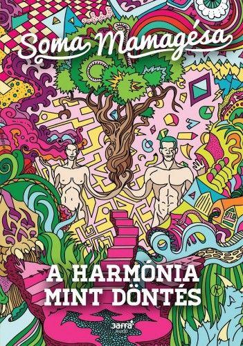 A harmónia mint döntés - Soma Mamagésa |