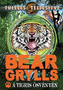 A tigris ösvényén - Bear Grylls |