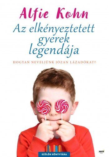 Az elkényeztetett gyerek legendája - Alfie Kohn pdf epub