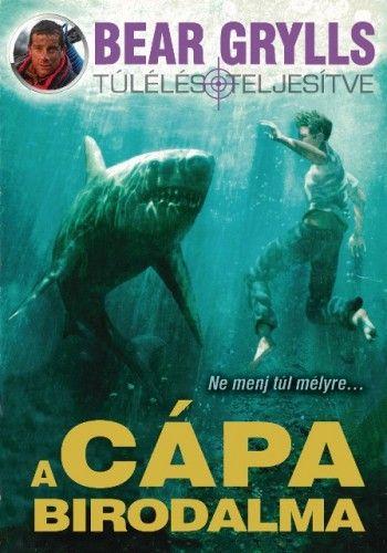 Bear Grylls - A cápa birodalma - Bear Grylls pdf epub