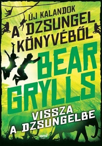 Vissza a dzsungelbe - Bear Grylls pdf epub