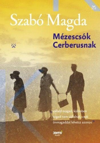 Mézescsók Cerberusnak - Szabó Magda |