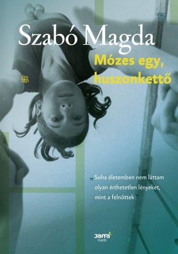 Mózes egy, huszonkettő - Szabó Magda |
