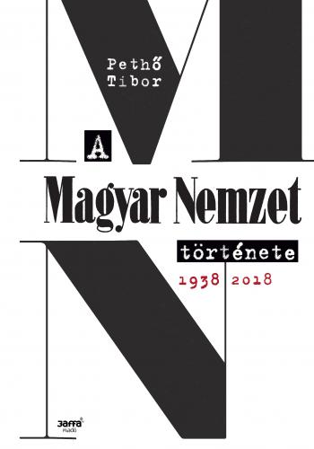 A Magyar Nemzet története, 1938-2018 - Pethő Tibor |