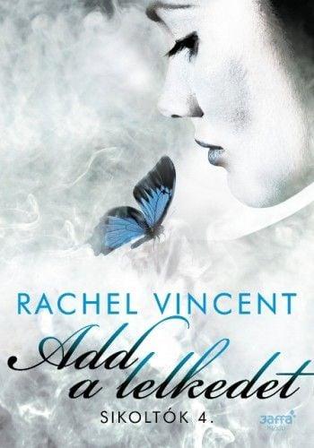 Rachel Vincent - Add a lelkedet - Sikoltók 4.