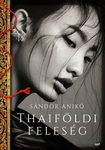 Thaiföldi feleség - Sándor Anikó pdf epub