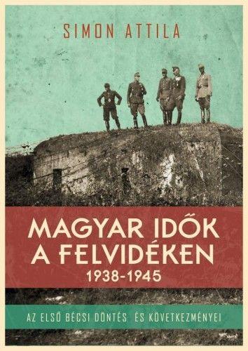 Magyar idők a Felvidéken 1938-1945