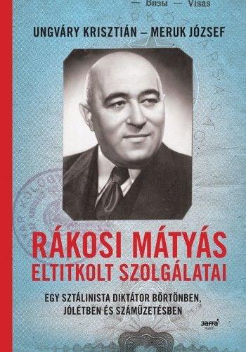 Rákosi Mátyás eltitkolt szolgálatai - Ungváry Krisztián |