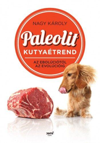 Paleolit kutyaétrend - Az ebolúciótól az evolúcióig