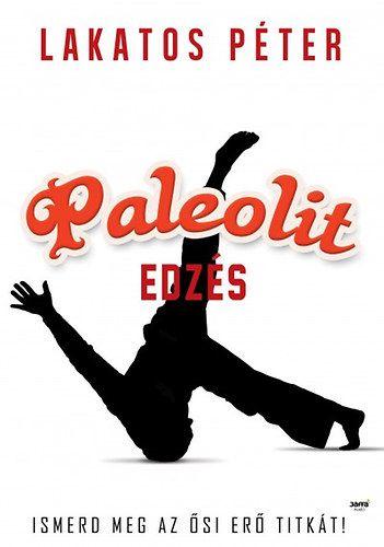 Paleolit edzés - Primal move - Ismerd meg az ősi erő titkát - Lakatos Péter pdf epub