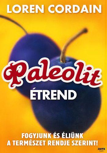 Paleolit étrend - Fogyjunk és éljünk a természet rendje szerint!