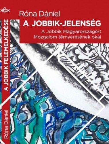 A Jobbik-jelenség - A Jobbik Magyarországért Mozgalom térnyerésének okai
