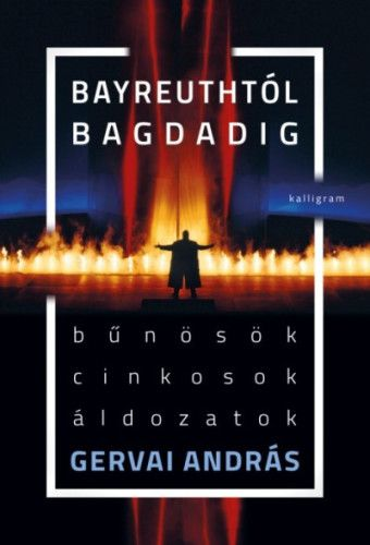 Bayreuthtól Bagdadig - Bűnösök, cinkosok, áldozatok