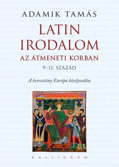 Latin irodalom az átmeneti korban (9-11. század) - A keresztény Európa kiteljesedése