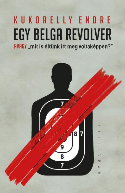 Egy belga revolver - avagy mit és éltünk itt meg voltaképpen?