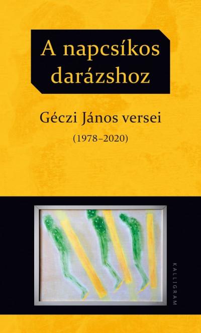 A napcsíkos darázshoz - Géczi János versei (1978-2020)