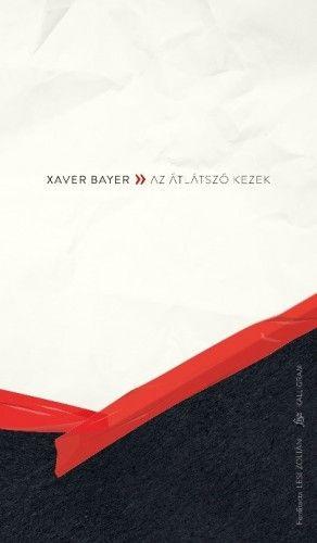 Az átlátszó kezek - Xaver Bayer pdf epub