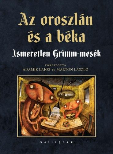 Az oroszlán és a béka - Ismeretlen Grimm-mesék - Wilhelm Carl Grimm- Jacob Grimm pdf epub