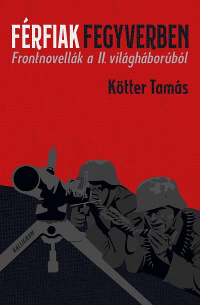 Férfiak fegyverben - Frontnovellák a II. világháborúból